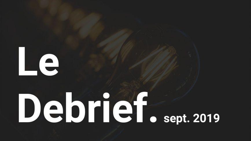 Le Debrief : Septembre 2019